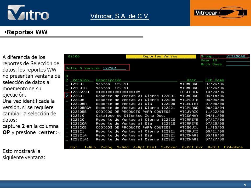 Vitrocar, S.A. de C.V. 9 A diferencia de los reportes de Selección de datos, los reportes WW no presentan ventana de selección de datos al moemento de