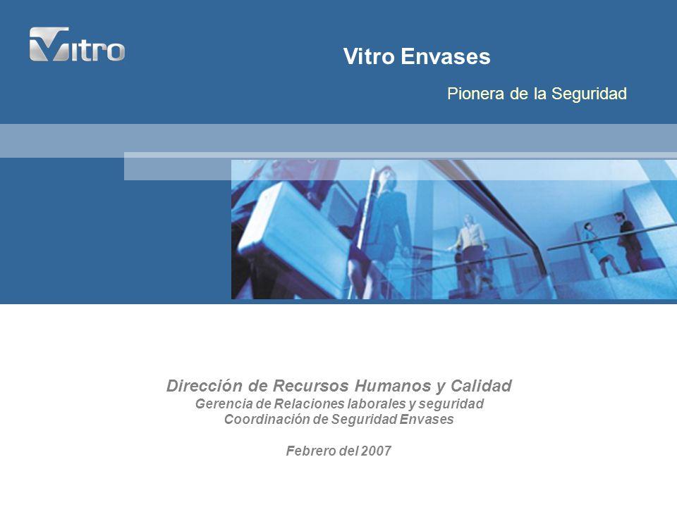 Vitro Envases Pionera en la Seguridad Registrar un índice de siniestralidad menor a 100 en todos los negocios; la tarea no será fácil ya que el rango de este índice para la industria del vidrio en México es de 1,360, según el Instituto Mexicano del Seguro Social.