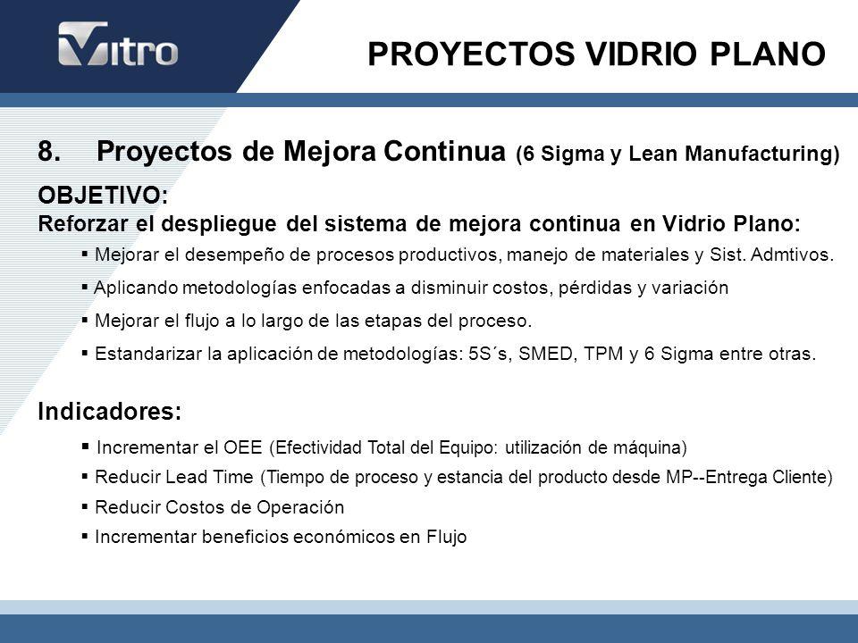 8. Proyectos de Mejora Continua (6 Sigma y Lean Manufacturing) OBJETIVO: Reforzar el despliegue del sistema de mejora continua en Vidrio Plano: Mejora