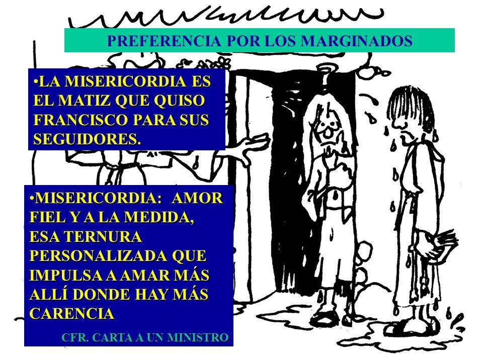 PREFERENCIA POR LOS MARGINADOS LA MISERICORDIA ES EL MATIZ QUE QUISO FRANCISCO PARA SUS SEGUIDORES.LA MISERICORDIA ES EL MATIZ QUE QUISO FRANCISCO PAR