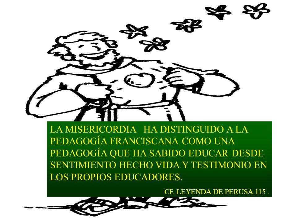 LA MISERICORDIA HA DISTINGUIDO A LA PEDAGOGÍA FRANCISCANA COMO UNA PEDAGOGÍA QUE HA SABIDO EDUCAR DESDE SENTIMIENTO HECHO VIDA Y TESTIMONIO EN LOS PRO