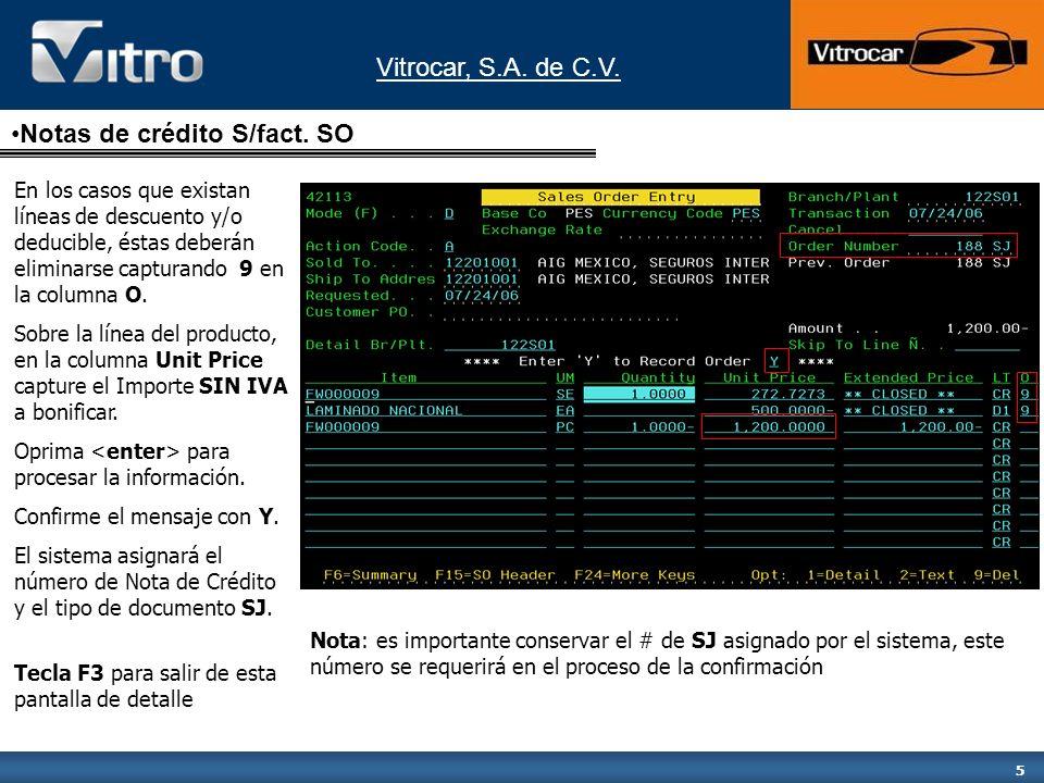 Vitrocar, S.A.de C.V. 6 Una vez realizada la Nota de Crédito presione la Tecla F3 para salir.