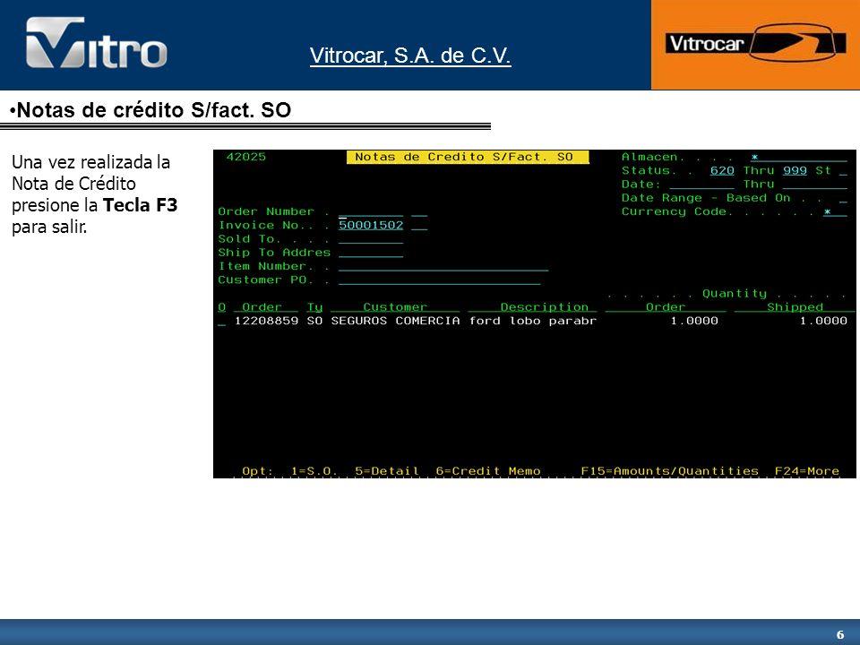 Vitrocar, S.A. de C.V. 6 Una vez realizada la Nota de Crédito presione la Tecla F3 para salir.