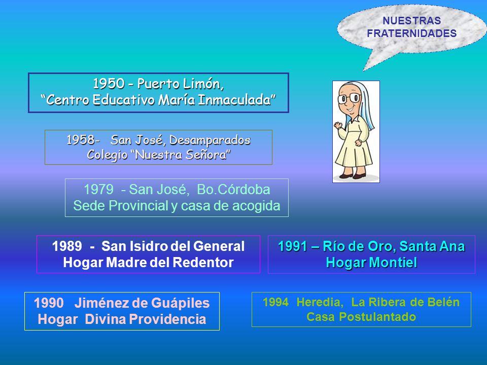 1958- San José, Desamparados Colegio Nuestra Señora NUESTRAS FRATERNIDADES 1950 - Puerto Limón, Centro Educativo María Inmaculada 1990 Jiménez de Guáp