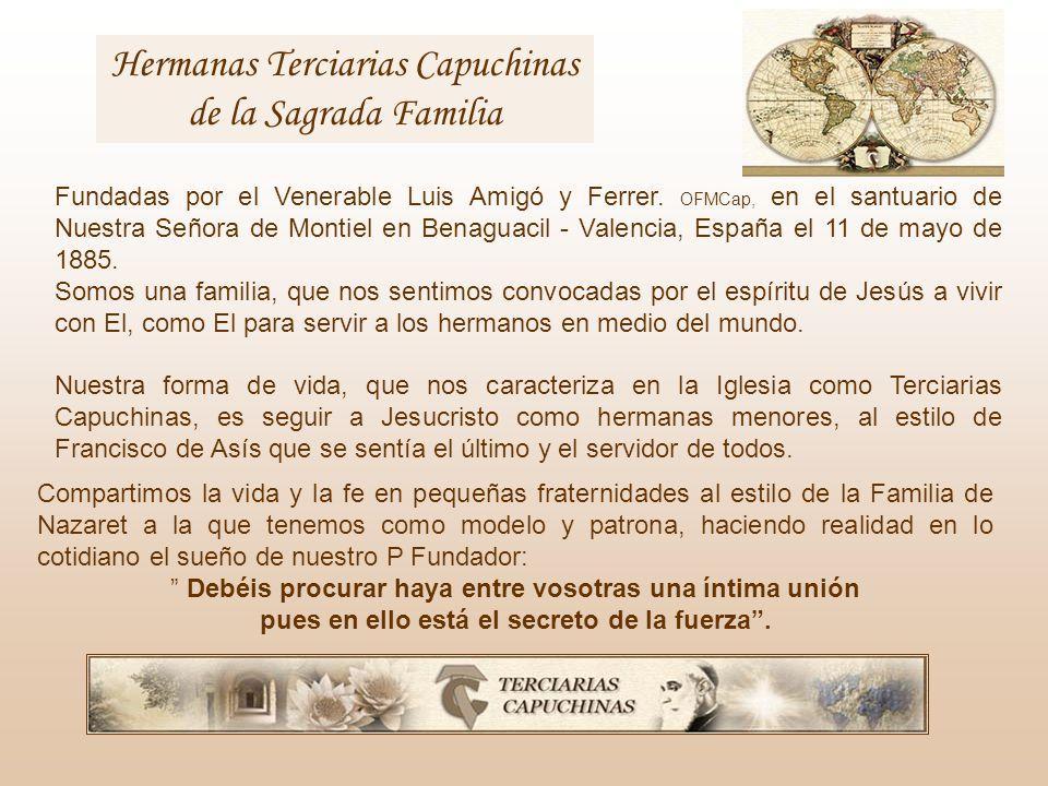 Hermanas Terciarias Capuchinas de la Sagrada Familia Compartimos la vida y la fe en pequeñas fraternidades al estilo de la Familia de Nazaret a la que