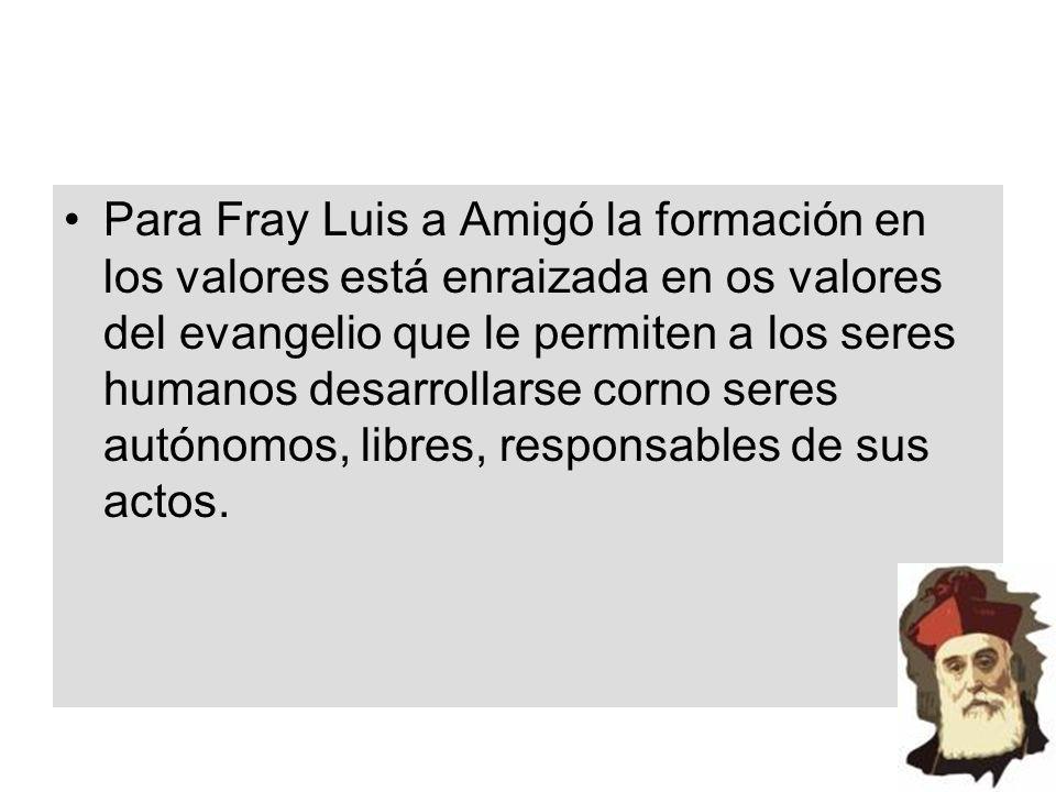 Para Fray Luis a Amigó la formación en los valores está enraizada en os valores del evangelio que le permiten a los seres humanos desarrollarse corno