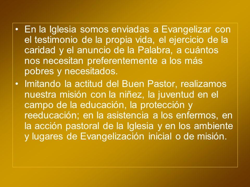 En la Iglesia somos enviadas a Evangelizar con el testimonio de la propia vida, el ejercicio de la caridad y el anuncio de la Palabra, a cuántos nos n