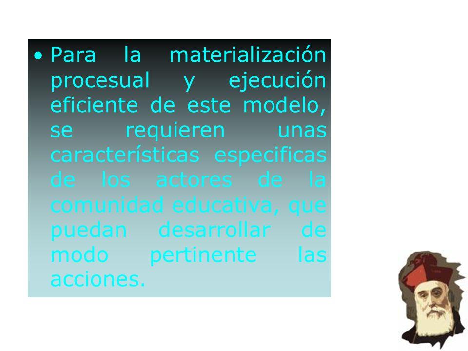 Para la materialización procesual y ejecución eficiente de este modelo, se requieren unas características especificas de los actores de la comunidad e