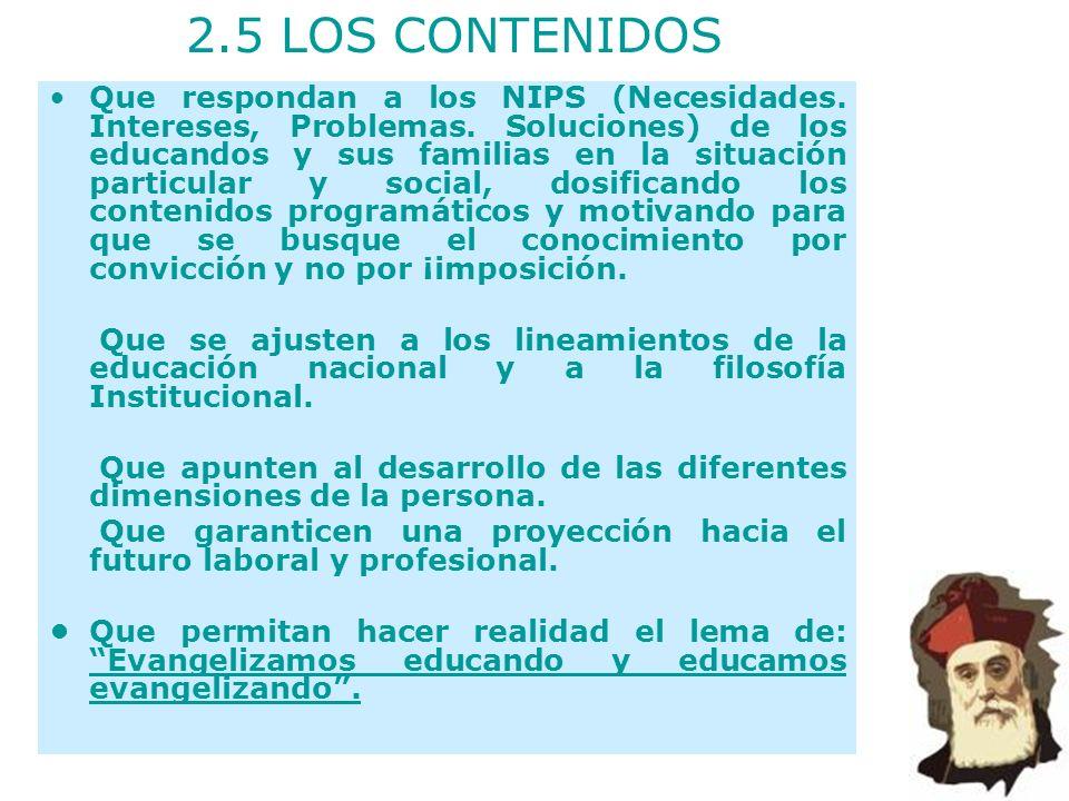 2.5 LOS CONTENIDOS Que respondan a los NIPS (Necesidades. Intereses, Problemas. Soluciones) de los educandos y sus familias en la situación particular