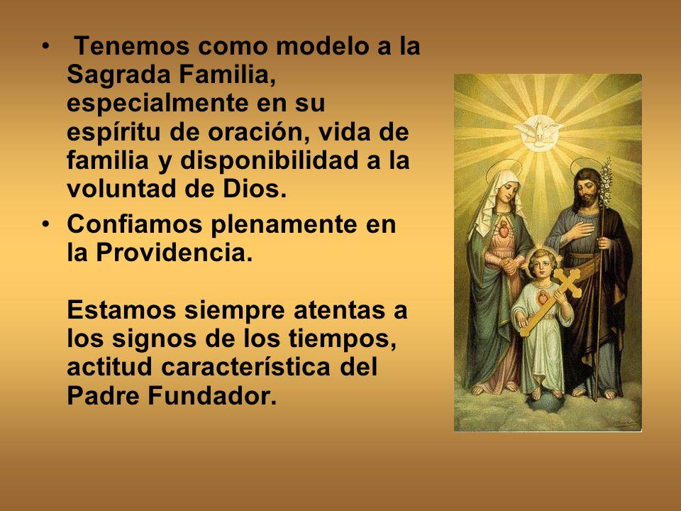 Tenemos como modelo a la Sagrada Familia, especialmente en su espíritu de oración, vida de familia y disponibilidad a la voluntad de Dios. Confiamos p