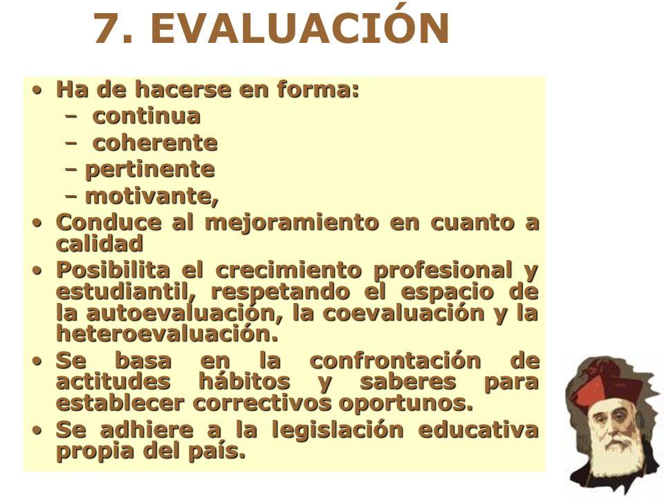 7. EVALUACIÓN Ha de hacerse en forma:Ha de hacerse en forma: – continua – coherente –pertinente –motivante, Conduce al mejoramiento en cuanto a calida