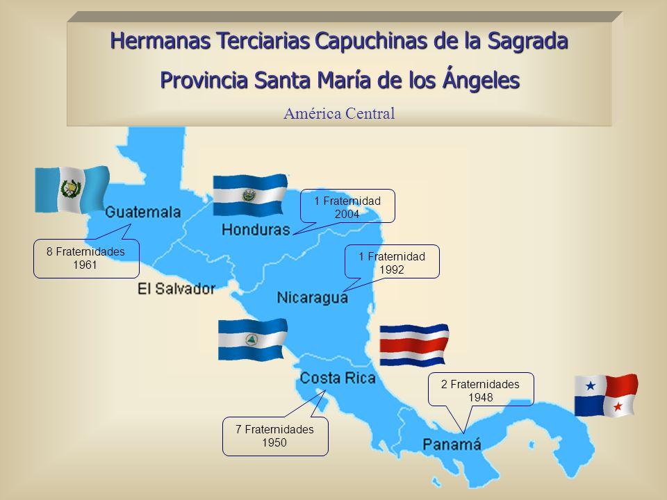 Hermanas Terciarias Capuchinas de la Sagrada Provincia Santa María de los Ángeles América Central 7 Fraternidades 1950 1 Fraternidad 2004 1 Fraternida