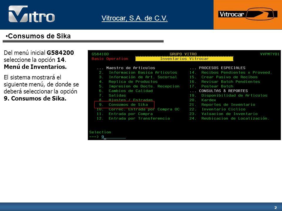 2 Consumos de Sika Del menú inicial G584200 seleccione la opción 14. Menú de Inventarios. El sistema mostrará el siguiente menú, de donde se deberá se