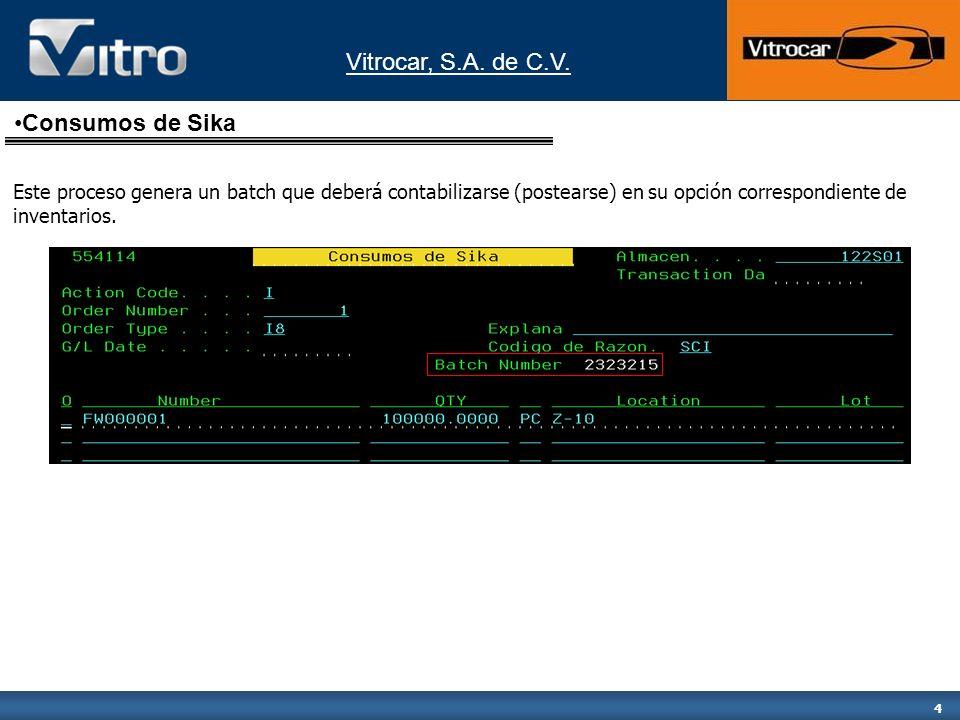Vitrocar, S.A. de C.V. 4 Este proceso genera un batch que deberá contabilizarse (postearse) en su opción correspondiente de inventarios. Consumos de S