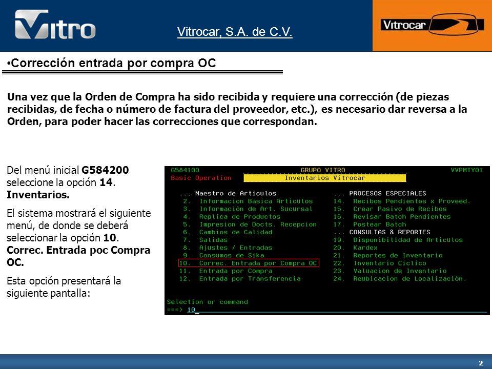 2 Corrección entrada por compra OC Del menú inicial G584200 seleccione la opción 14. Inventarios. El sistema mostrará el siguiente menú, de donde se d