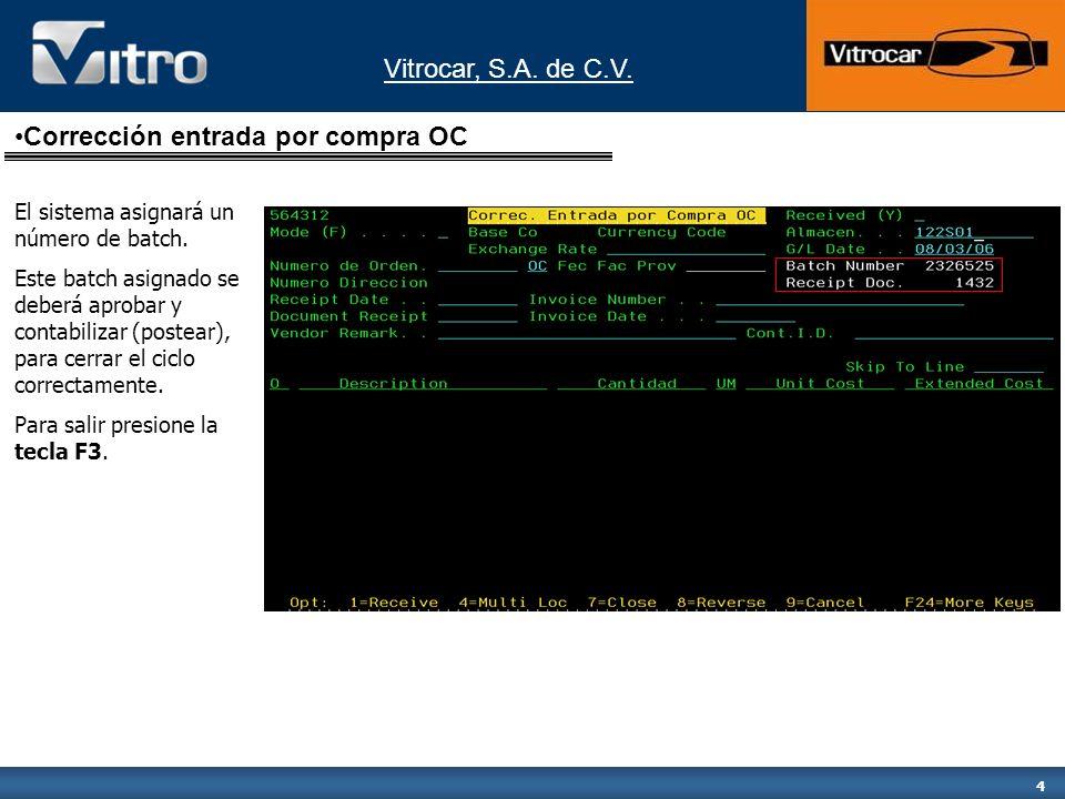 Vitrocar, S.A. de C.V. 4 El sistema asignará un número de batch. Este batch asignado se deberá aprobar y contabilizar (postear), para cerrar el ciclo