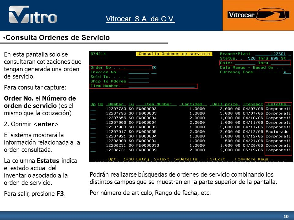 Vitrocar, S.A. de C.V. 10 En esta pantalla solo se consultaran cotizaciones que tengan generada una orden de servicio. Para consultar capture: Order N