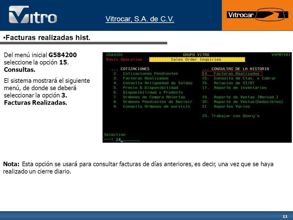 Vitrocar, S.A. de C.V. 11 Facturas realizadas hist. Del menú inicial G584200 seleccione la opción 15. Consultas. El sistema mostrará el siguiente menú