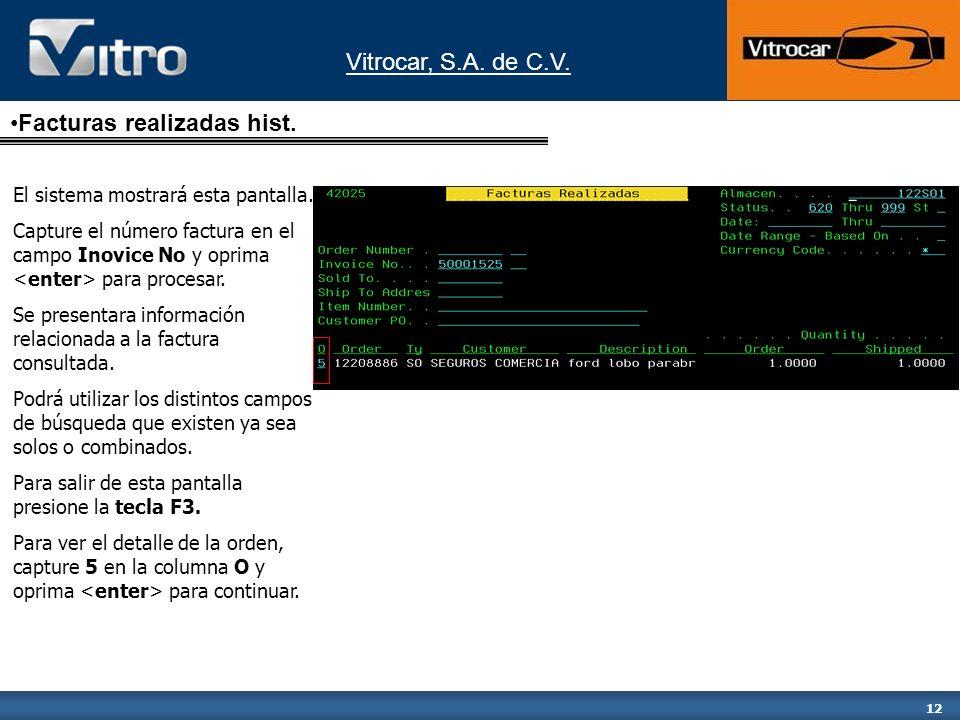 Vitrocar, S.A. de C.V. 12 El sistema mostrará esta pantalla. Capture el número factura en el campo Inovice No y oprima para procesar. Se presentara in