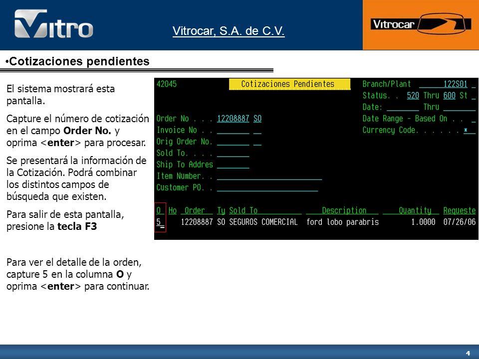Vitrocar, S.A. de C.V. 4 El sistema mostrará esta pantalla. Capture el número de cotización en el campo Order No. y oprima para procesar. Se presentar