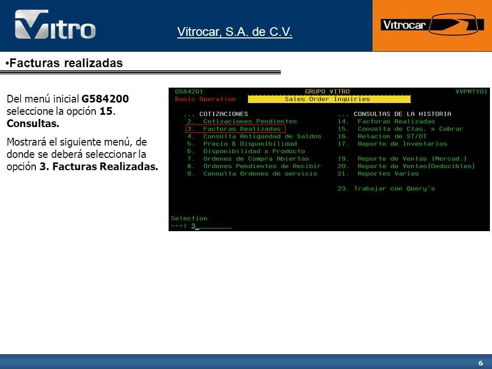 Vitrocar, S.A. de C.V. 6 Facturas realizadas Del menú inicial G584200 seleccione la opción 15. Consultas. Mostrará el siguiente menú, de donde se debe