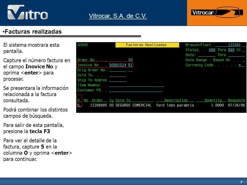 Vitrocar, S.A. de C.V. 7 El sistema mostrara esta pantalla. Capture el número factura en el campo Inovice No y oprima para procesar. Se presentara la