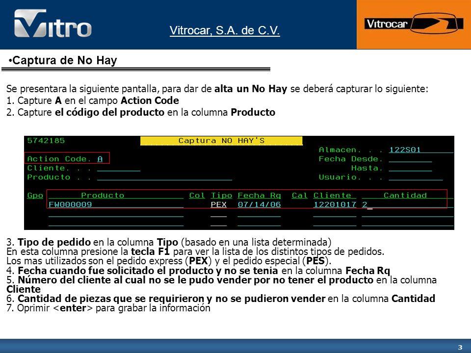 Vitrocar, S.A. de C.V. 3 Se presentara la siguiente pantalla, para dar de alta un No Hay se deberá capturar lo siguiente: 1. Capture A en el campo Act
