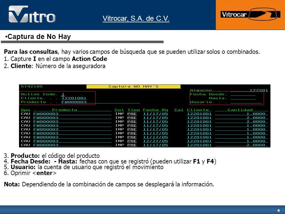Vitrocar, S.A. de C.V. 4 Para las consultas, hay varios campos de búsqueda que se pueden utilizar solos o combinados. 1. Capture I en el campo Action