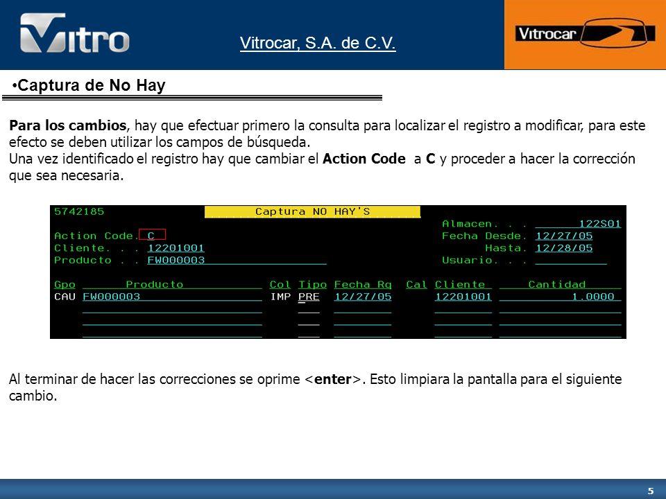 Vitrocar, S.A. de C.V. 5 Para los cambios, hay que efectuar primero la consulta para localizar el registro a modificar, para este efecto se deben util