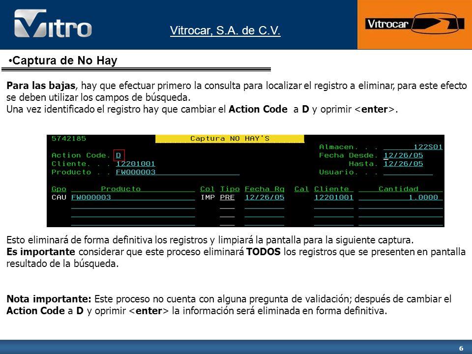 Vitrocar, S.A. de C.V. 6 Para las bajas, hay que efectuar primero la consulta para localizar el registro a eliminar, para este efecto se deben utiliza