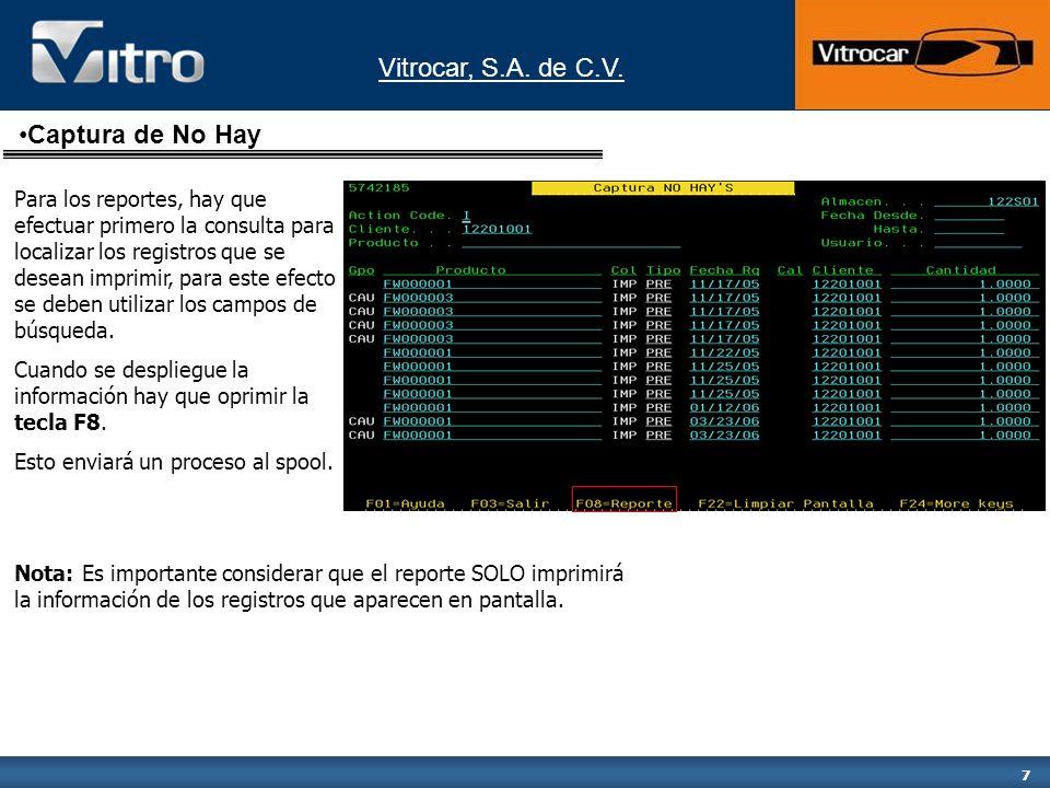 Vitrocar, S.A. de C.V. 7 Para los reportes, hay que efectuar primero la consulta para localizar los registros que se desean imprimir, para este efecto