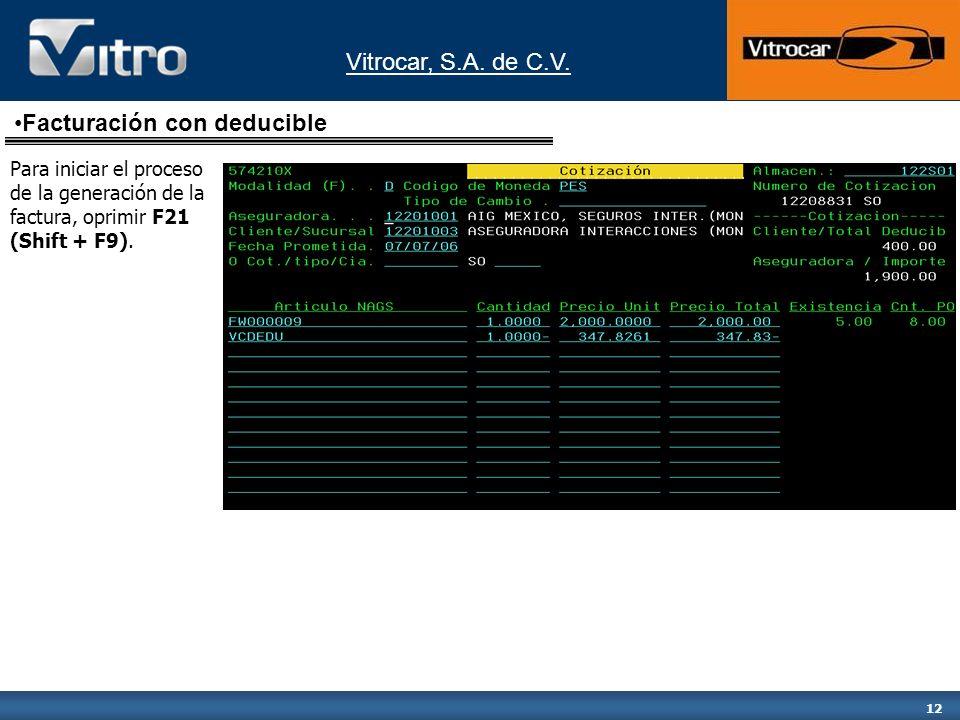Vitrocar, S.A. de C.V. 12 Facturación con deducible Para iniciar el proceso de la generación de la factura, oprimir F21 (Shift + F9).