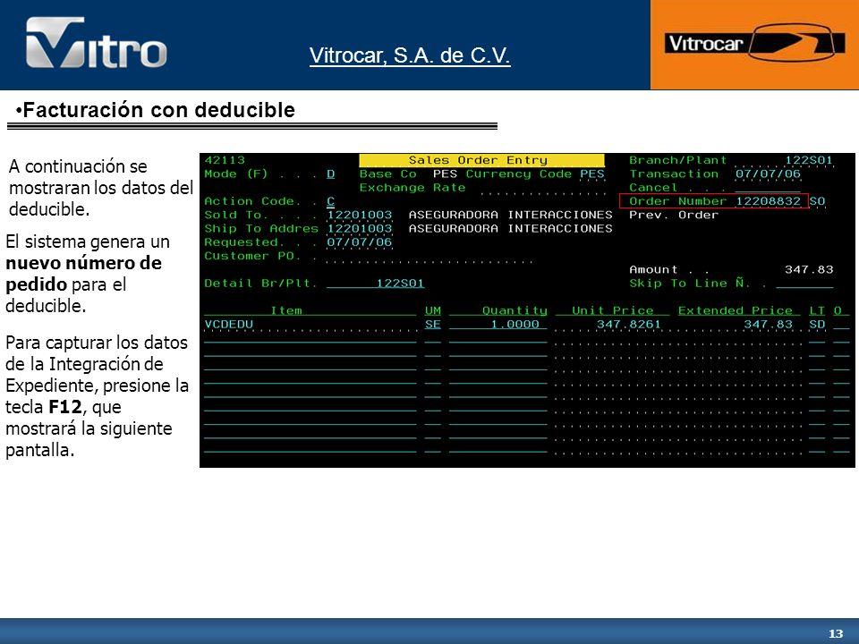 Vitrocar, S.A. de C.V. 13 A continuación se mostraran los datos del deducible. El sistema genera un nuevo número de pedido para el deducible. Para cap
