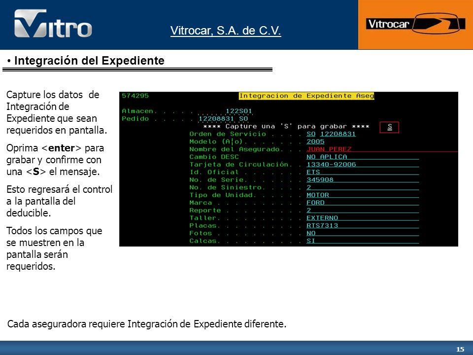 Vitrocar, S.A. de C.V. 15 Capture los datos de Integración de Expediente que sean requeridos en pantalla. Oprima para grabar y confirme con una el men