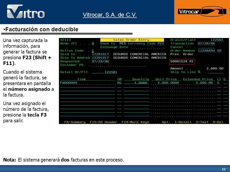 Vitrocar, S.A. de C.V. 17 Una vez capturada la información, para generar la factura se presiona F23 (Shift + F11). Cuando el sistema generó la factura