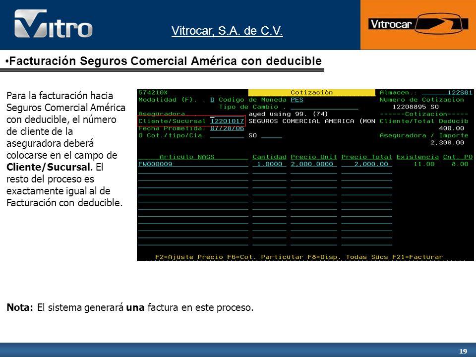 Vitrocar, S.A. de C.V. 19 Facturación Seguros Comercial América con deducible Para la facturación hacia Seguros Comercial América con deducible, el nú