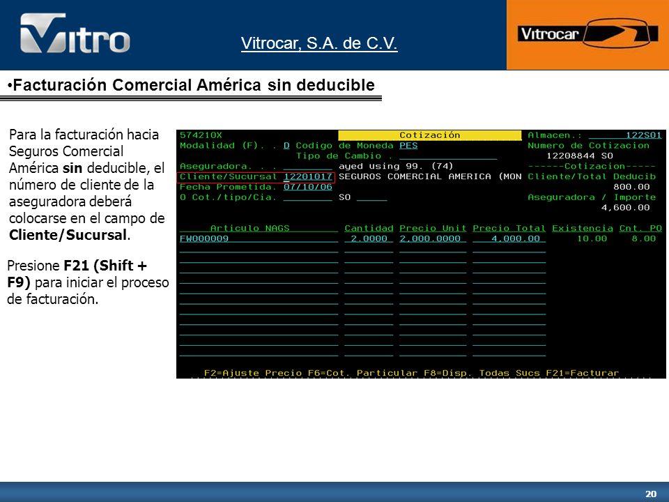 Vitrocar, S.A. de C.V. 20 Facturación Comercial América sin deducible Para la facturación hacia Seguros Comercial América sin deducible, el número de
