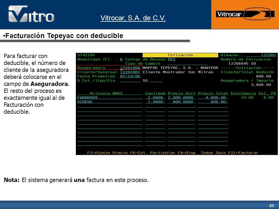 Vitrocar, S.A. de C.V. 23 Facturación Tepeyac con deducible Para facturar con deducible, el número de cliente de la aseguradora deberá colocarse en el
