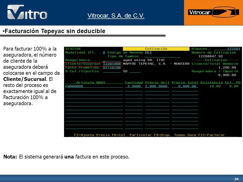 Vitrocar, S.A. de C.V. 24 Facturación Tepeyac sin deducible Para facturar 100% a la aseguradora, el número de cliente de la aseguradora deberá colocar