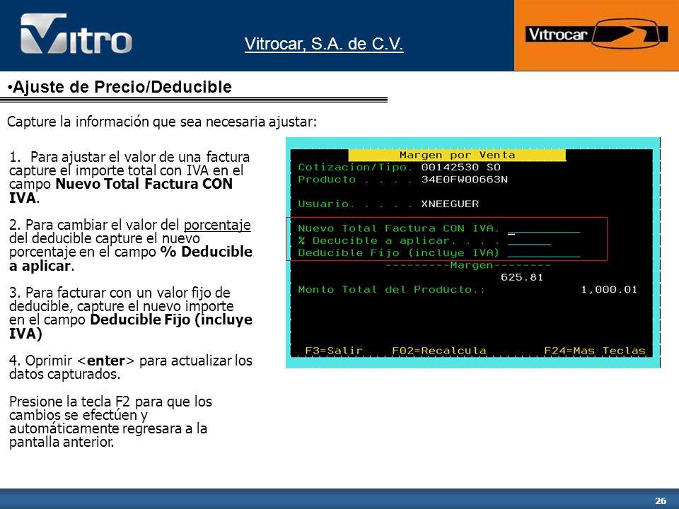 Vitrocar, S.A. de C.V. 26 1. Para ajustar el valor de una factura capture el importe total con IVA en el campo Nuevo Total Factura CON IVA. 2. Para ca