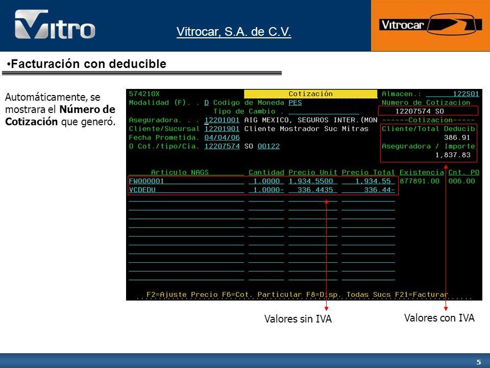 Vitrocar, S.A. de C.V. 5 Automáticamente, se mostrara el Número de Cotización que generó. Valores sin IVA Valores con IVA Facturación con deducible