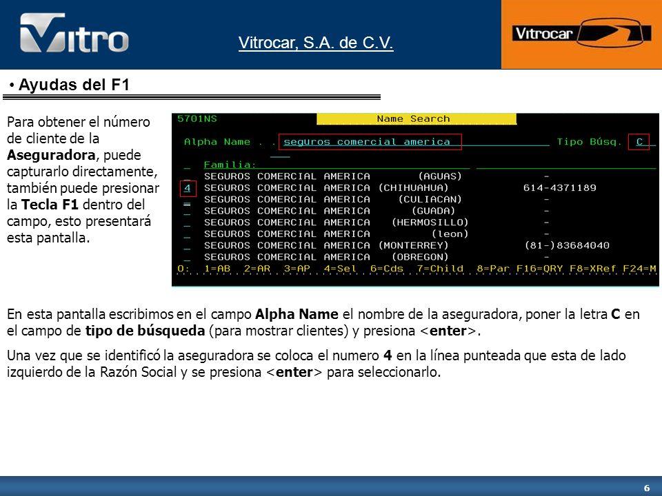 Vitrocar, S.A. de C.V. 6 Para obtener el número de cliente de la Aseguradora, puede capturarlo directamente, también puede presionar la Tecla F1 dentr
