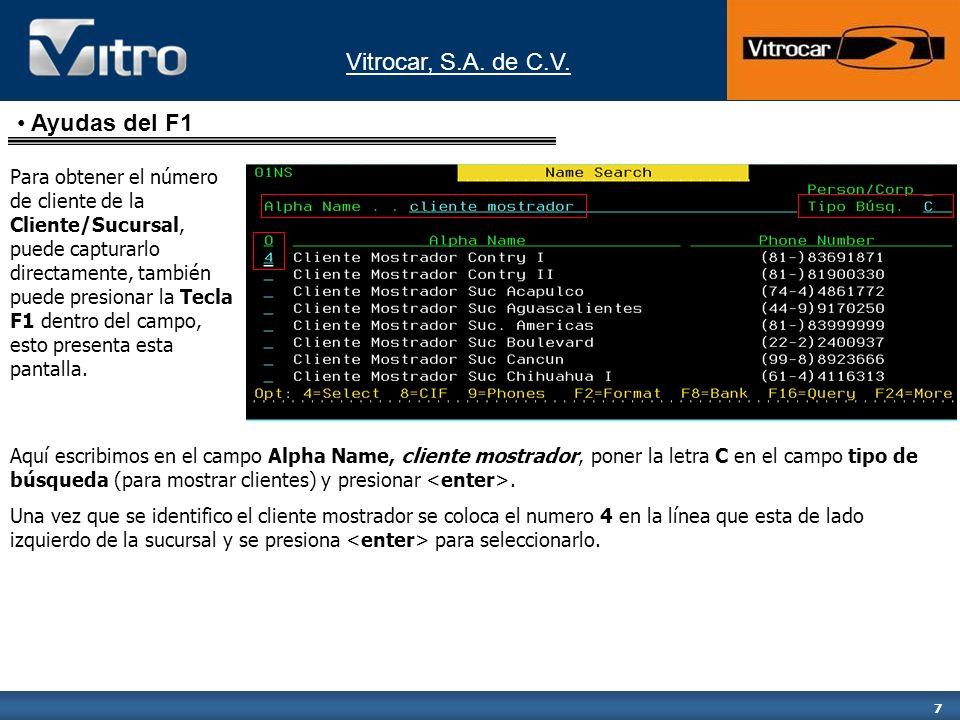 Vitrocar, S.A. de C.V. 7 Para obtener el número de cliente de la Cliente/Sucursal, puede capturarlo directamente, también puede presionar la Tecla F1