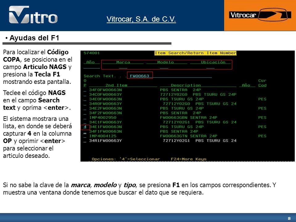 Vitrocar, S.A. de C.V. 8 Para localizar el Código COPA, se posiciona en el campo Articulo NAGS y presiona la Tecla F1 mostrando esta pantalla. Teclee