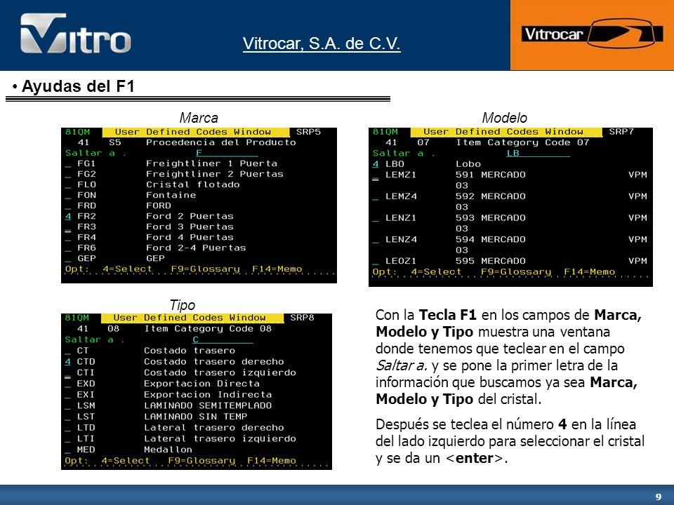 Vitrocar, S.A. de C.V. 9 MarcaModelo Tipo Con la Tecla F1 en los campos de Marca, Modelo y Tipo muestra una ventana donde tenemos que teclear en el ca