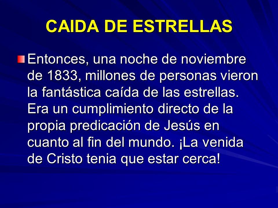 CAIDA DE ESTRELLAS Entonces, una noche de noviembre de 1833, millones de personas vieron la fantástica caída de las estrellas. Era un cumplimiento dir