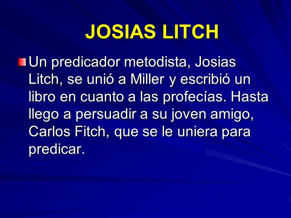 JOSIAS LITCH Un predicador metodista, Josias Litch, se unió a Miller y escribió un libro en cuanto a las profecías. Hasta llego a persuadir a su joven
