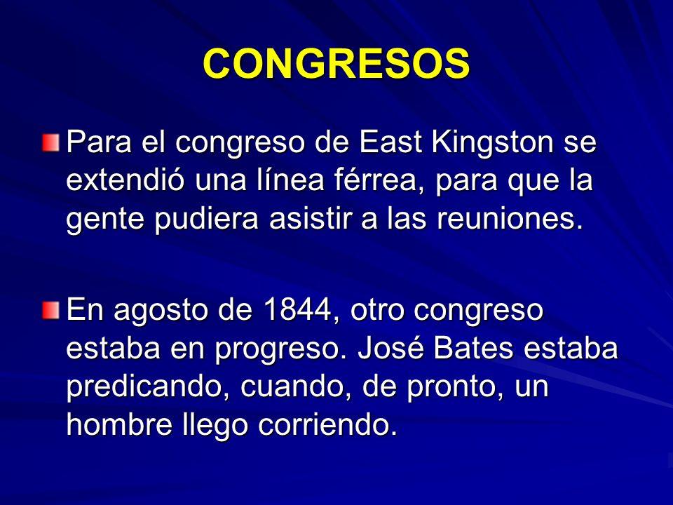 CONGRESOS Para el congreso de East Kingston se extendió una línea férrea, para que la gente pudiera asistir a las reuniones. En agosto de 1844, otro c