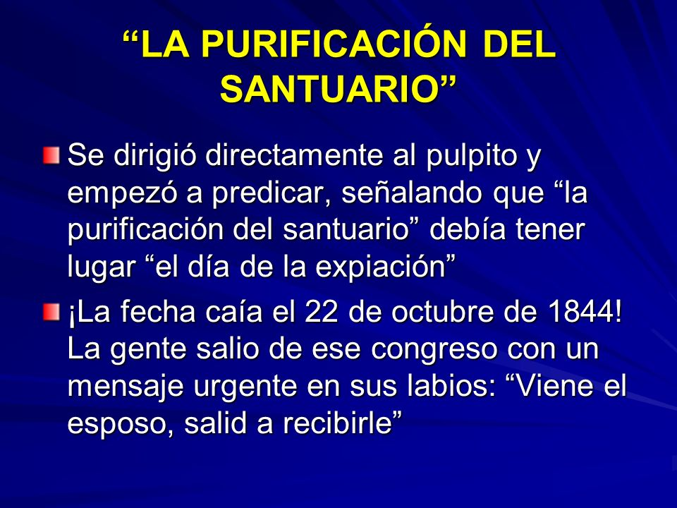 LA PURIFICACIÓN DEL SANTUARIO Se dirigió directamente al pulpito y empezó a predicar, señalando que la purificación del santuario debía tener lugar el