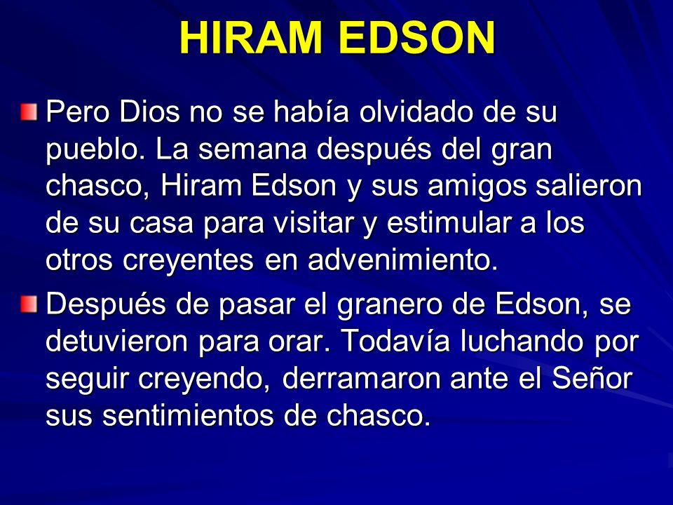 HIRAM EDSON Pero Dios no se había olvidado de su pueblo. La semana después del gran chasco, Hiram Edson y sus amigos salieron de su casa para visitar